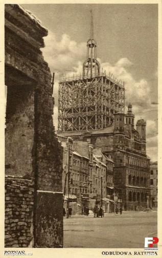 Odbudowa ratusza w Poznaniu, 1945-55 Foto: fotopolska.eu