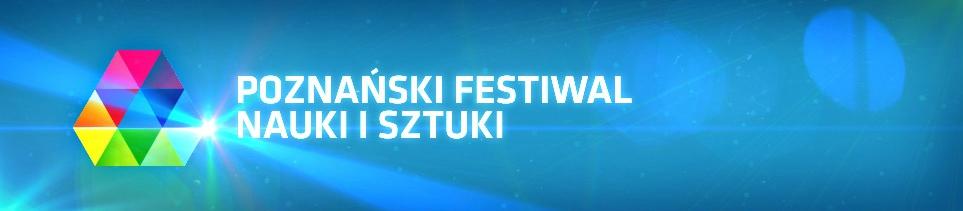Poznański Festiwal Nauki i Sztuki  Foto: Poznański Festiwal Nauki i Sztuki
